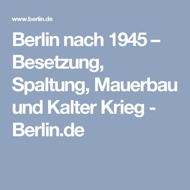 Berlin nach 1945 – Besetzung, Spaltung, Mauerbau und Kalter Krieg - Berlin.de