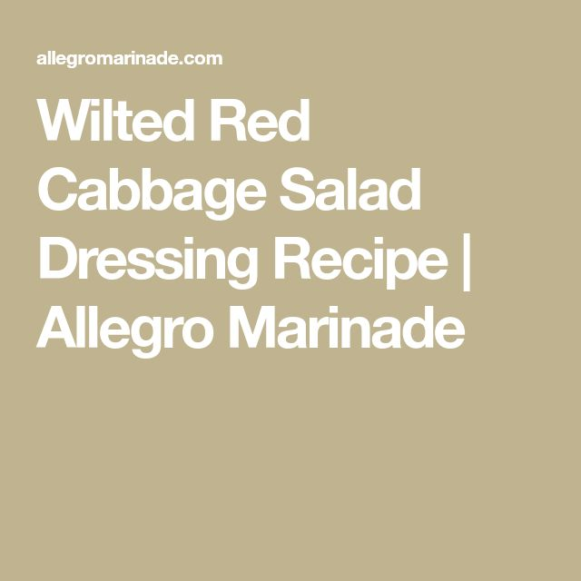 Wilted Red Cabbage Salad Dressing Recipe | Allegro Marinade