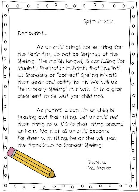 "I love this!!!!! GREAT letter explaining ""invented spelling"" for parents. Often times parents want everything corrected and perfect and that's not what is best when learning. Invented spelling helps your child to communicate their thoughts on paper. It leads to better writers, which is a problem in schools today."