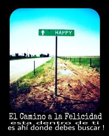 El Camino a la Felicidad esta dentro de ti. Es ahí donde debes buscar! SA