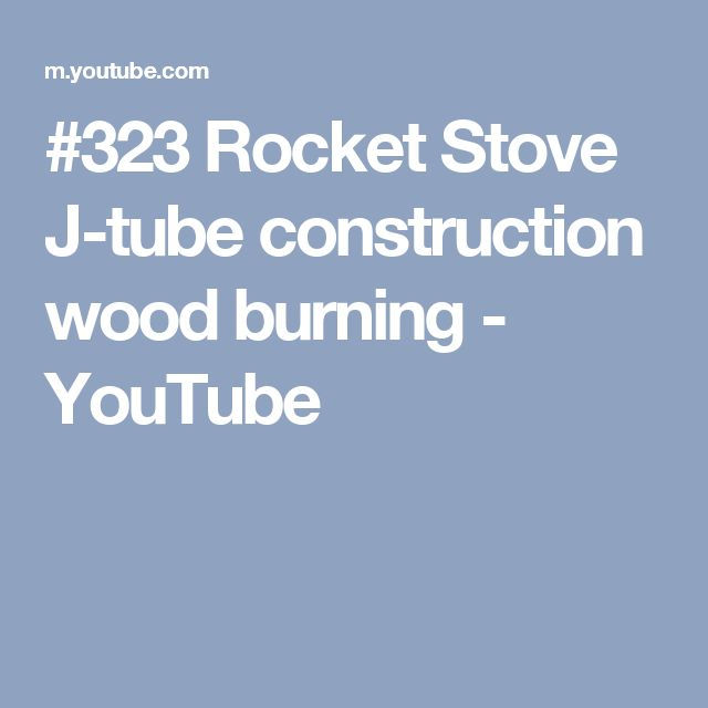 9 best stoves images on pinterest rocket stoves bar grill and 323 rocket stove j tube construction wood burning youtube fandeluxe Image collections