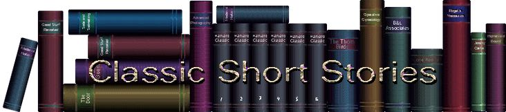 These classic short stories could be useful in selecting various texts to read for  assignments.