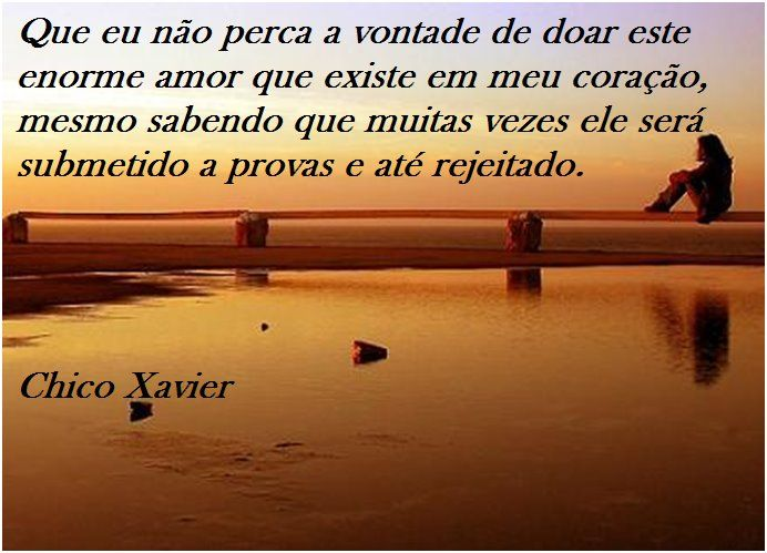 Neste link tem muito mais msgs http://wwwblogtche-auri.blogspot.com.br/2013/01/os-mais-belos-pensamentos-de-chico.html Mensagens de Chico Xavier