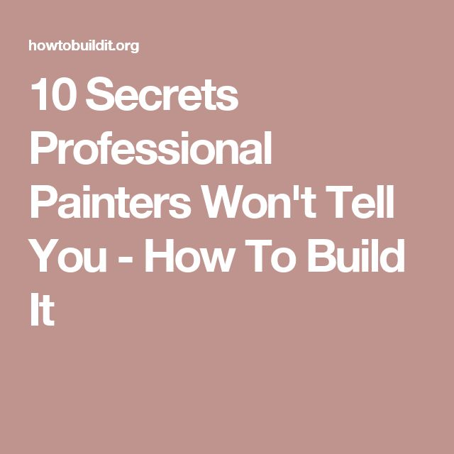 10 Secrets Professional Painters Won't Tell You - How To Build It
