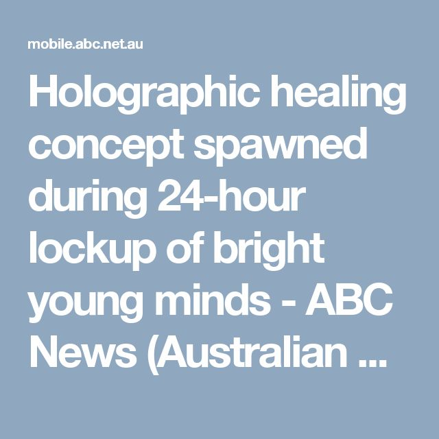 Holographic healing concept spawned during 24-hour lockup of bright young minds - ABC News (Australian Broadcasting Corporation)