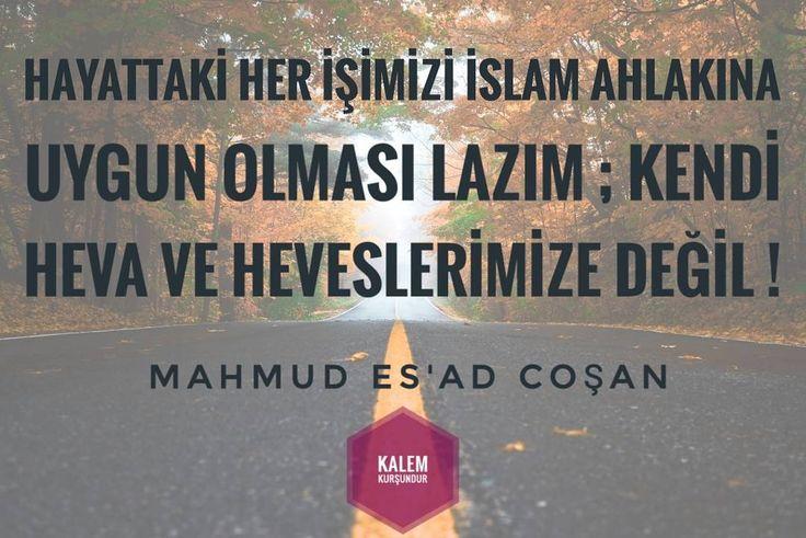Hayattaki her işimizin İslam ahlakına uygun olması lazım; kendi heva ve heveslerimize değil ! #MahmudEsadCoşan