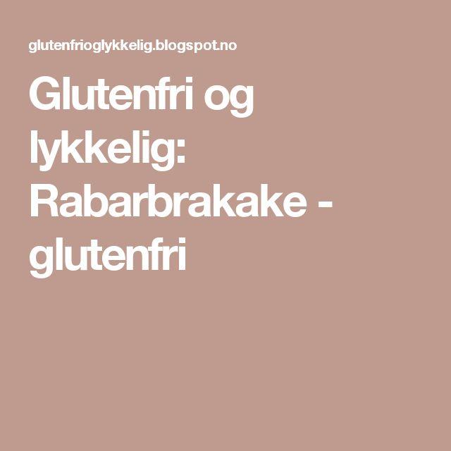 Glutenfri og lykkelig: Rabarbrakake - glutenfri