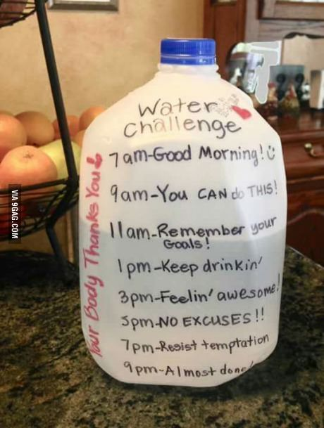 Water challenge. If you are trying to lose weight, drink lots of water.  It also speeds up your metabolism rate!