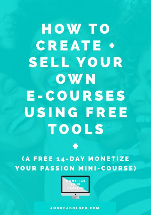 How To Create And Sell An E-Course For FREE! (+ 14-Day Monetize Your Passion Mini-Course) // Andrea Bolder
