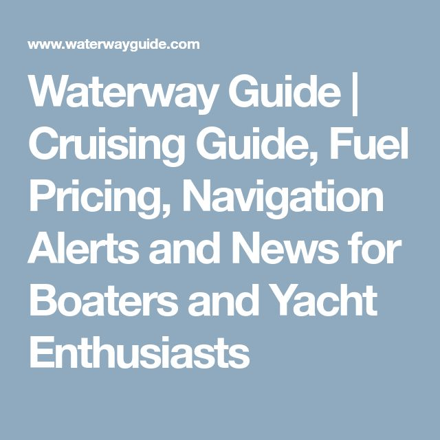 Waterway Guide | Cruising Guide, Fuel Pricing, Navigation Alerts and News for Boaters and Yacht Enthusiasts
