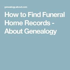 How to Find Funeral Home Records - About Genealogy