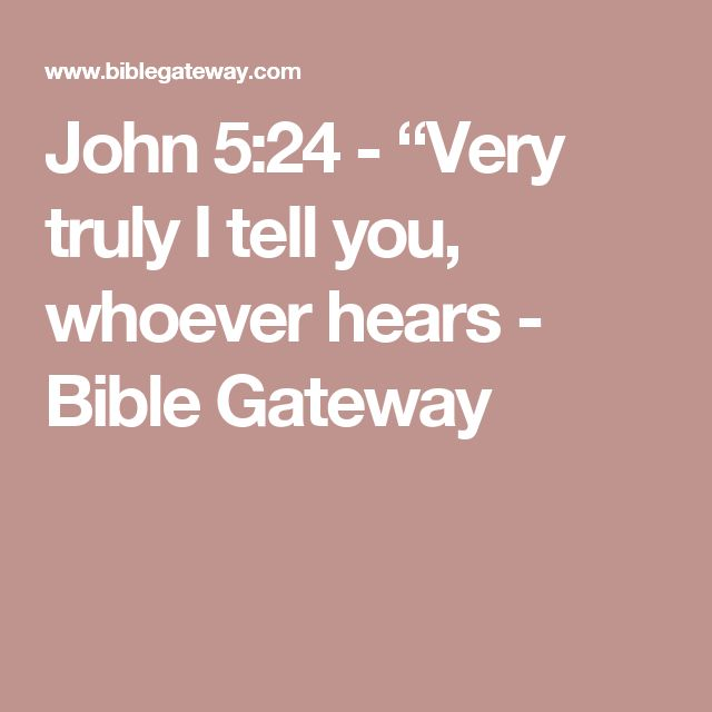 "John 5:24  - ""Very truly I tell you, whoever hears - Bible Gateway"