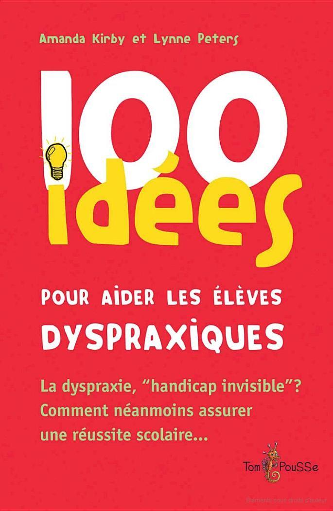 100 idées pour aider les élèves dyspraxiques - Amanda Kirby, Lynne Peters - Google Livres