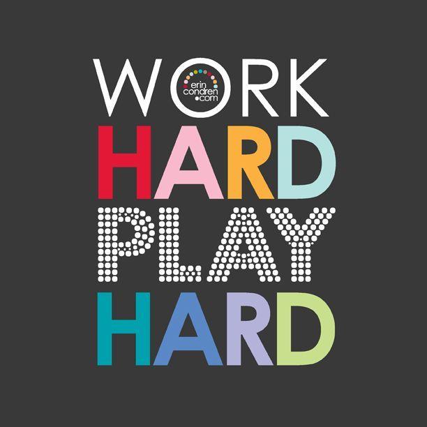 Work Hard Play Hard!