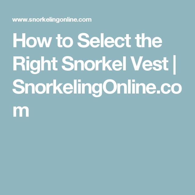 How to Select the Right Snorkel Vest | SnorkelingOnline.com