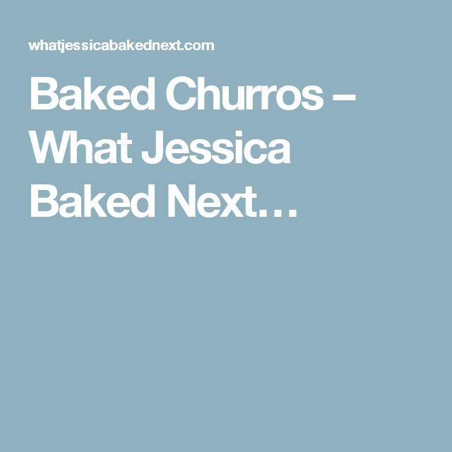 Baked Churros – What Jessica Baked Next…