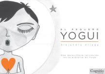 El pequeño yogui: Una maravillosa iniciación en la práctica de Yoga  por Alejandra Aliaga