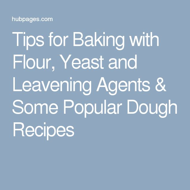 Tips for Baking with Flour, Yeast and Leavening Agents & Some Popular Dough Recipes