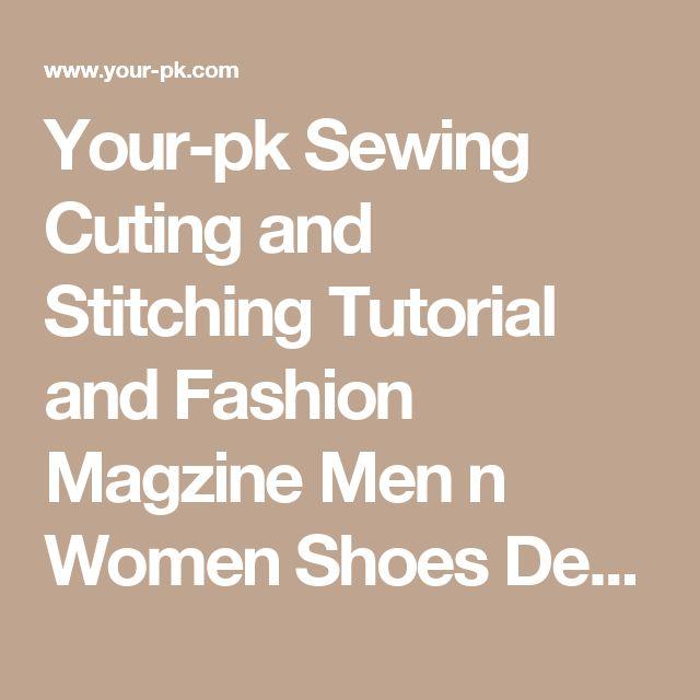 Your-pk Sewing Cuting and Stitching Tutorial and Fashion Magzine Men n Women  Shoes Design Hena Design Dresses Hair Style Handbags collar n neckline design, basic pattern of ladies shirt