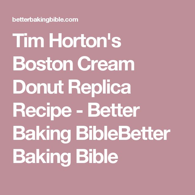 Tim Horton's Boston Cream Donut Replica Recipe - Better Baking BibleBetter Baking Bible