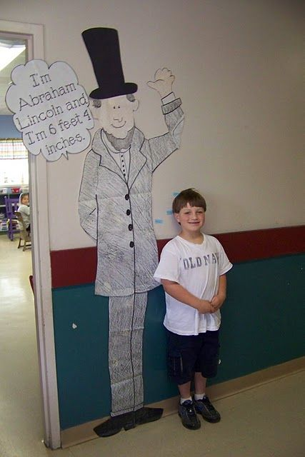 "Presidents day- Abe Lincoln was 6'4"". Students can see how tall they were compared to him."