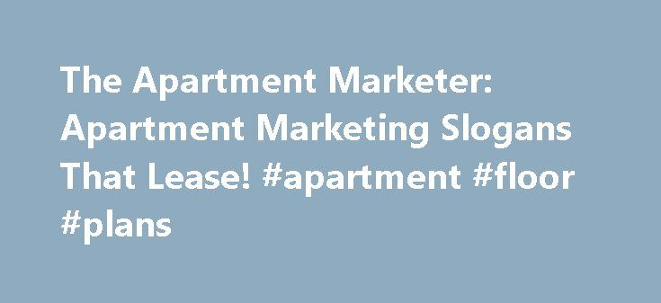 The Apartment Marketer: Apartment Marketing Slogans That Lease! #apartment #floor #plans http://attorney.nef2.com/the-apartment-marketer-apartment-marketing-slogans-that-lease-apartment-floor-plans/  #apartment lease # Apartment Marketing Slogans That Lease, Lease, Lease! Trust me ..I know. Coming up with an effective slogan for your apartment community can be one of the most difficult parts of apartment marketing. The problem is not just coming up with a catchy slogan; that task is pretty…