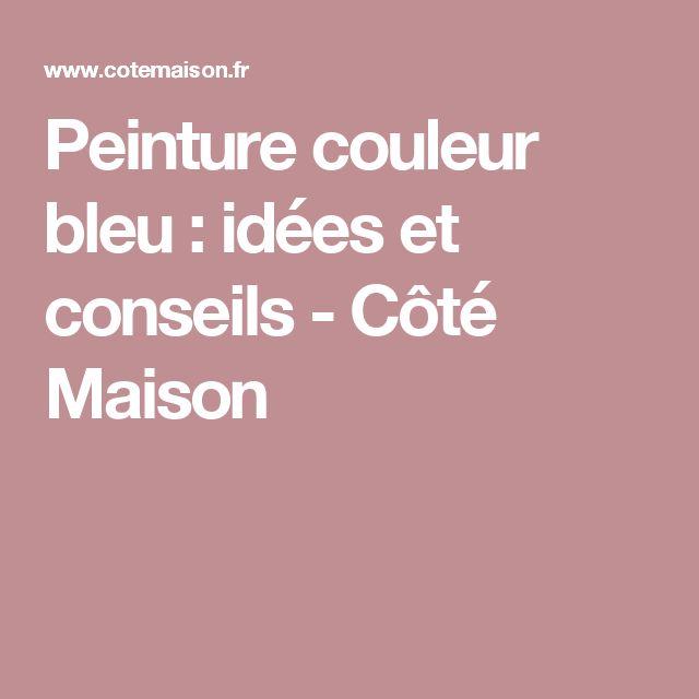 Peinture couleur bleu : idées et conseils - Côté Maison