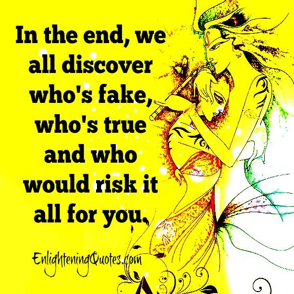In the end, we all #discover who's #fake, who's #true and who would #risk it all for you.