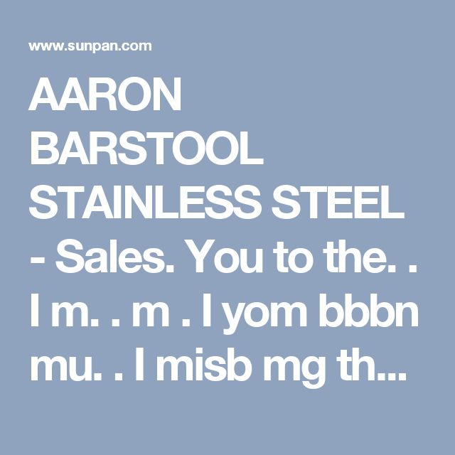 AARON BARSTOOL STAINLESS STEEL -    Sales. You to the. .    I m. .  m . I yom bbbn mu.  . I misb mg the bc k +556 by bb mm mm m mm BN.   s 6u  - Products