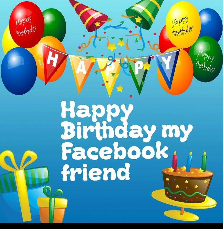 Happy Birthday FB friend Happy birthday, Birthday wishes