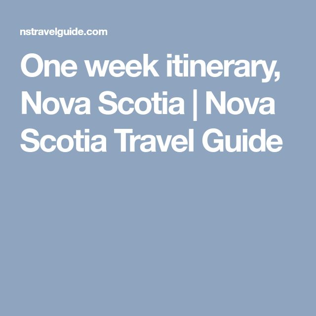 One week itinerary, Nova Scotia | Nova Scotia Travel Guide