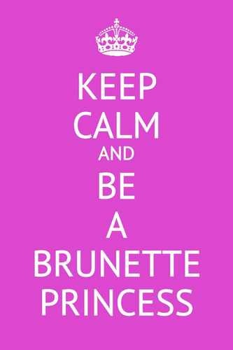 Keep calm and be a brunette princess.