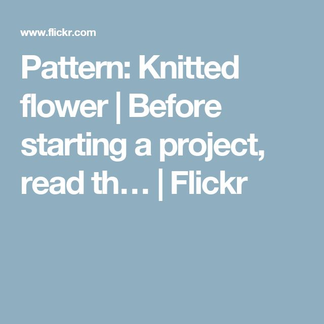 Pattern: Knitted flower | Before starting a project, read th… | Flickr