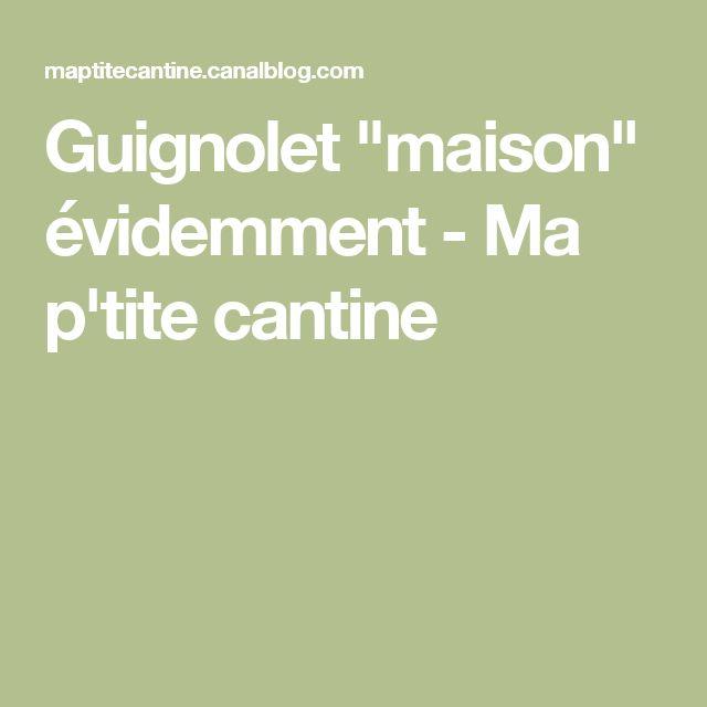 """Guignolet """"maison"""" évidemment - Ma p'tite cantine"""