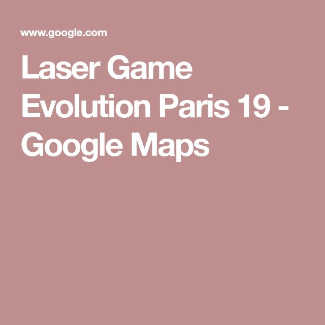 Laser Game Evolution Paris 19 - Google Maps