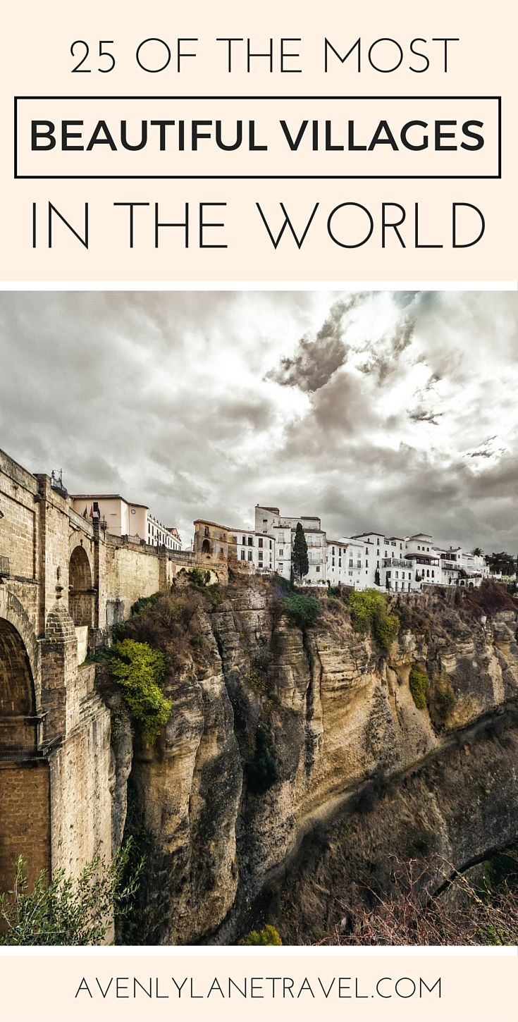 Ronda, a mountain top village in Spain's Malaga province that sets dramatically above a deep gorge.  In my travels I have found that one of the best ways to experience a fundamentally different culture is to explore the smaller villages away from the big cities. Click through to see 25 of the most beautiful villages in the world!