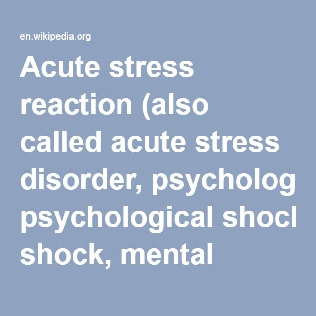 Acute Stress Reaction-- (also called acute stress disorder, psychological shock, mental shock, or simply shock) is a psychological condition arising in response to a terrifying or traumatic event, or witnessing a traumatic event.