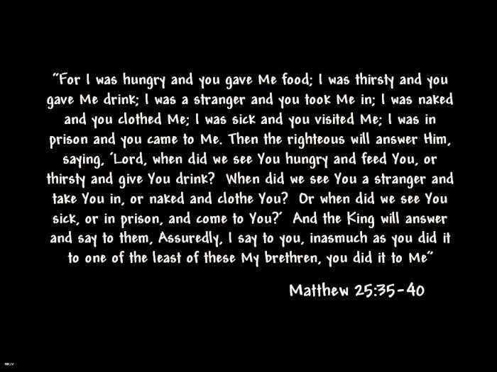 Matthew 25:35-40... Why is this such a seldom quoted/pinned bible scripture??? I never see it.
