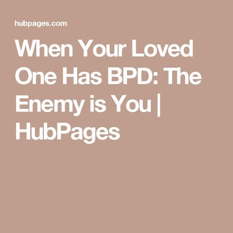 When Your Loved One Has BPD: The Enemy is You | HubPages