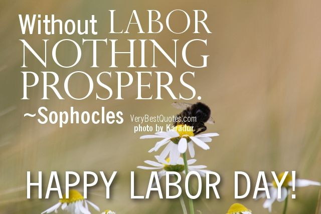 Image detail for -Labor Day Quotes - Without labor nothing prospers. ~Sophocles