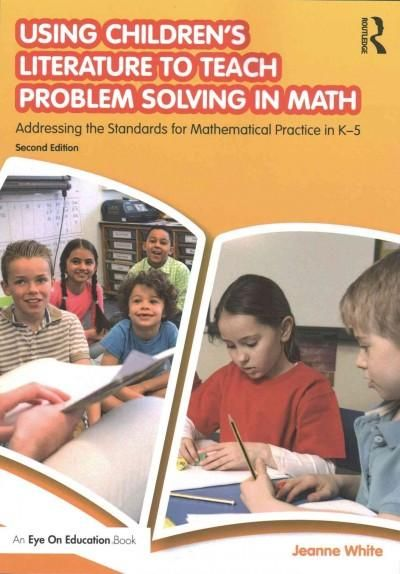 Using Children's Literature to Teach Problem Solving in Math: Addressing the Standards for Mathematical Practice ...