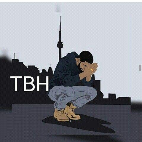 Tbh drake