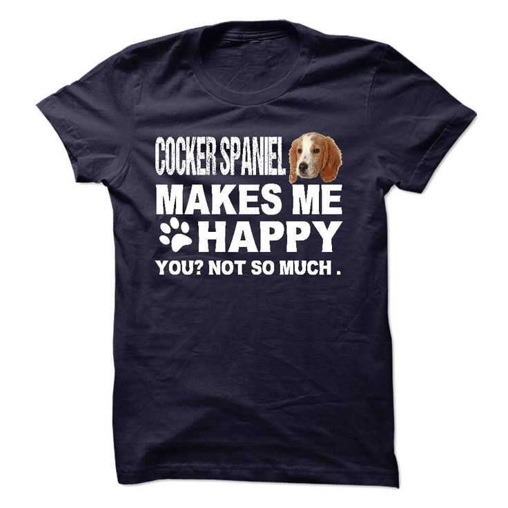 Cocker spaniel make me happy you not so much T-Shirts, Hoodies. CHECK PRICE ==► https://www.sunfrog.com/No-Category/Cocker-spaniel-make-me-happy-you-not-so-much.html?id=41382