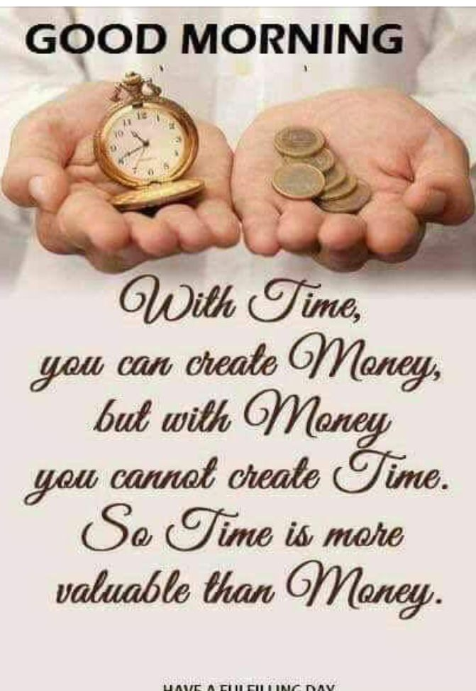 Good morning  Time is more valuable than money    Quotes