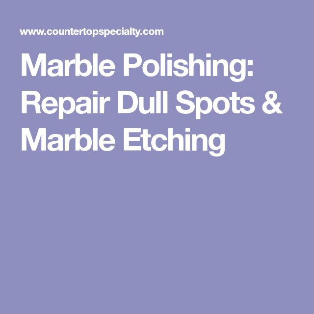 Marble Polishing: Repair Dull Spots & Marble Etching