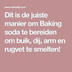 Dit is de juiste manier om Baking soda te bereiden om buik, dij, arm en rugvet te smelten!