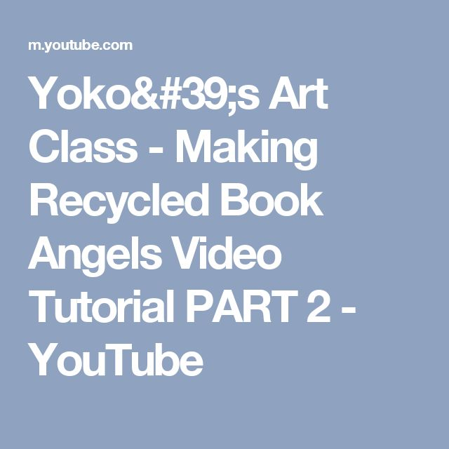Yoko's Art Class - Making Recycled Book Angels Video Tutorial PART 2 - YouTube