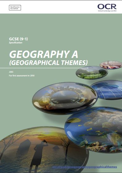 OCR Geography (A) GCSE (J383) Specification. Exam June 2018 onwards. http://www.ocr.org.uk/Images/207306-specification-accredited-gcse-geography-a-j383.pdf