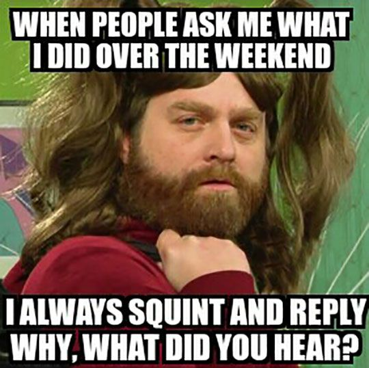 How Was My Weekend? - Tried this at work last week and the reactions were absolutely hilarious. Two thumbs up