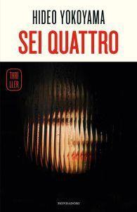 Sei Quattro, Hideo Yokoyama (Mondadori, 2017)